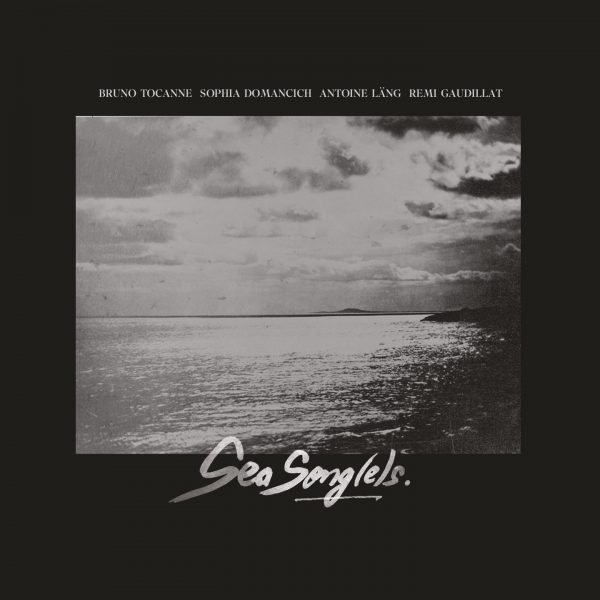 Bruno TOCANNE, Sophia DOMANCICH, Antoine LÄNG, Rémi GAUDILLAT – Sea Song(e)s