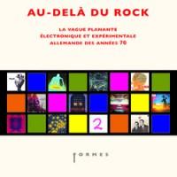 Au-delà du rock, la vague planante, électronique et expérimentale allemande des années 70 - Éric DESHAYES