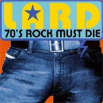 Lard 70's rock must die