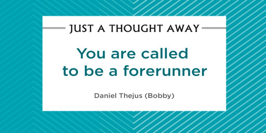You are called to be a forerunner