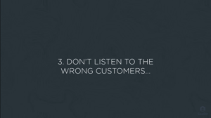 3-dont-listen-to-the-wrong-customers