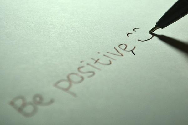 Be optimistic, do not adopt negative views