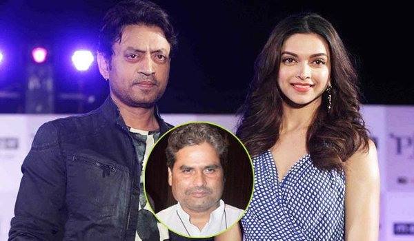 Vishal Bharadwaj postpones his next film with Irrfan khan and Deepika padukone