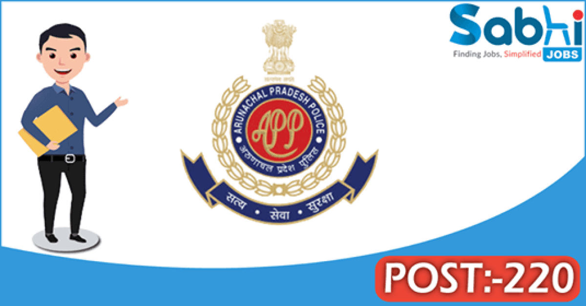 Arunachal Pradesh Police recruitment 220 Cook, Sweeper