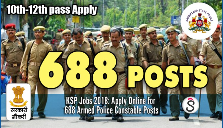 KSP Jobs 2018 Apply Online for 688 Armed Police Constable Posts