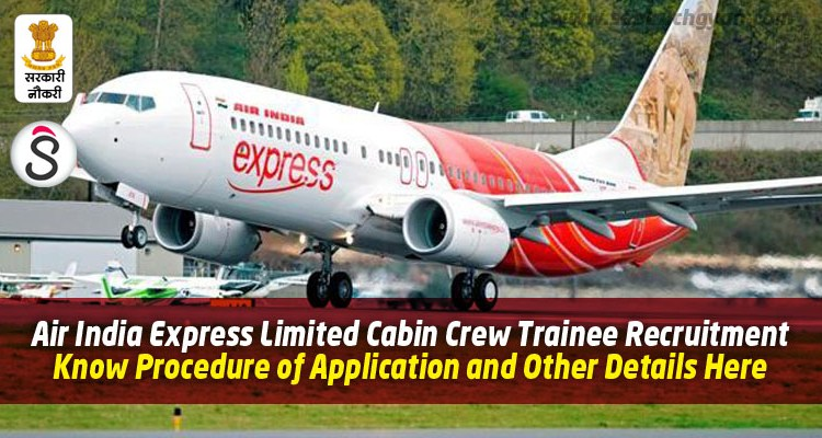 Air India Express Limited Cabin Crew Trainee Recruitment | Know Procedure of Application and Other Details Here