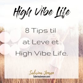 8 Tips til at Leve et High Vibe Life.