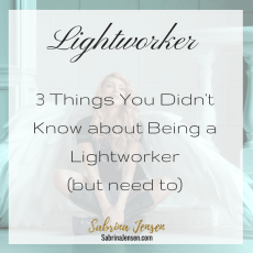 Lightworkers: 3 Things You Didn't Know about Being a Lightworker (but need to)