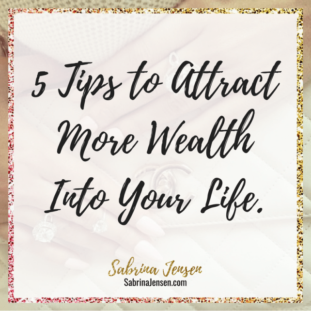 5 Tips to Attract More Wealth Into Your Life