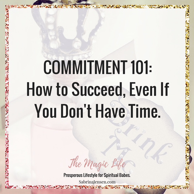 COMMITMENT 101: How to Succeed, Even If You Don't Have Time