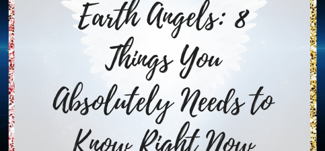 Lightworkers & Earth Angels: 8 Things You Absolutely Needs to Know Right Now (Continued)