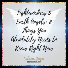 Lightworker & Earth Angel: 8 Things You Absolutely Needs to Know Right Now