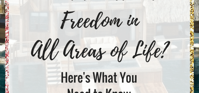Want to Attract Freedom in All Areas of Life? Here's What You Need to Know.