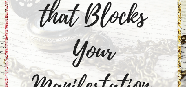 You'll Block the Manifestation If You Make These 7 Manifestation Mistakes