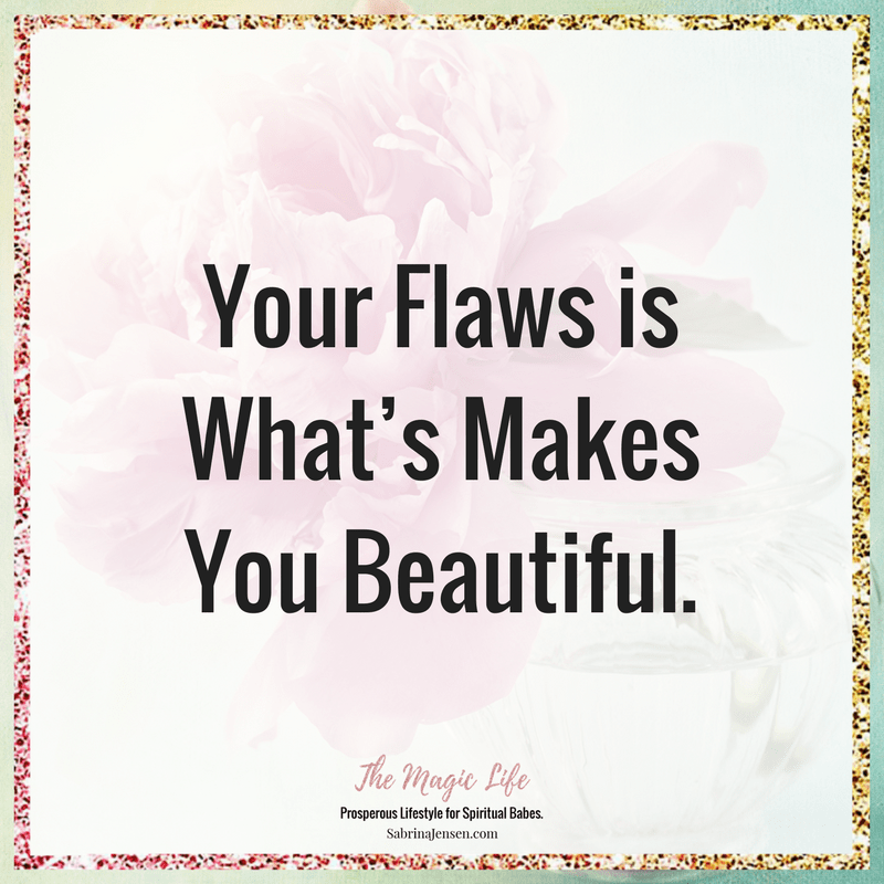 Your Flaws is What Makes You Beautiful.