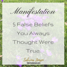 5 False Beliefs About Manifestation You Always Thought Were True.