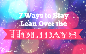 7 Ways to Stay Lean Over the Holidays - Timmie Wanechko