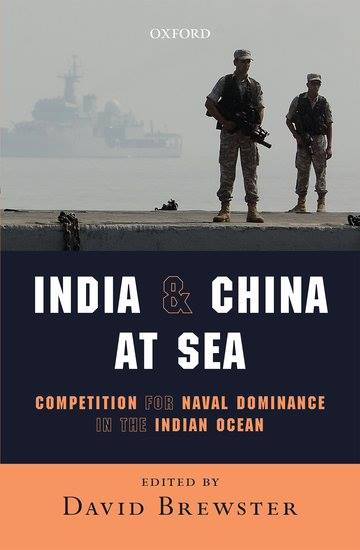 , 'India and China at Sea. Competition for Naval Dominance in the Indian Ocean', edited by SADF Advisory Board Member David Brewster