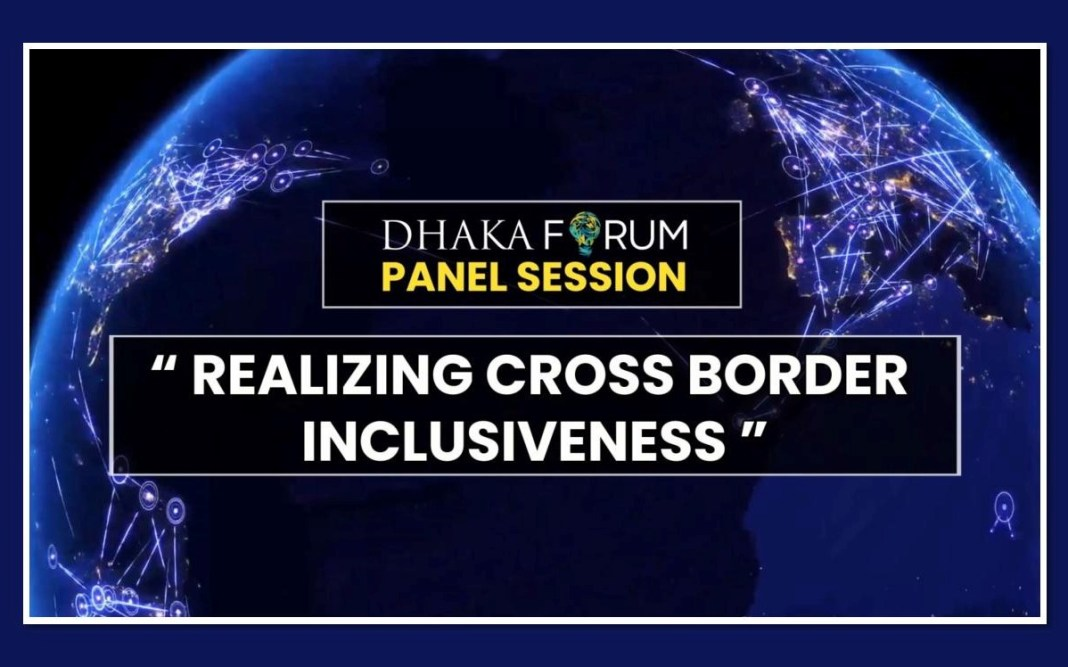 , Dhaka Forum – Realizing Cross Border Inclusiveness