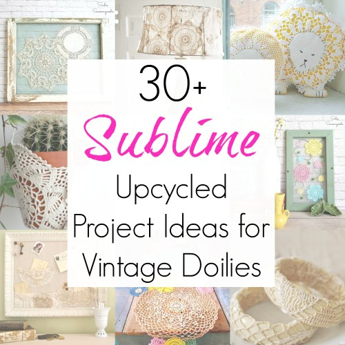 Upcycling ideas and shabby chic decor ideas using lace doilies for vintage decor compiled by Sadie Seasongoods / www.sadieseasongoods.com