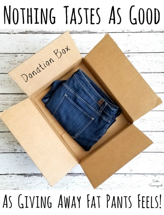 Nothing Tastes as good as giving away fat pants feel and donating clothing that is too big