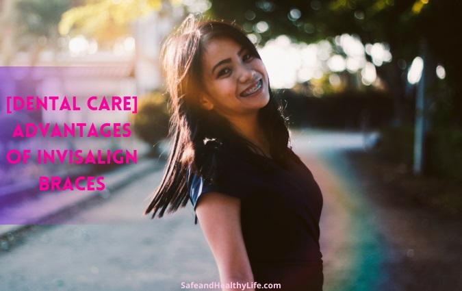 [Dental Care] Advantages of Invisalign Braces