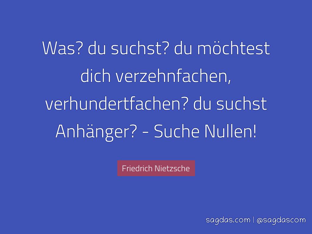 Friedrich Nietzsche Zitat Was Du Suchst Du Mochtest