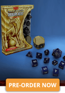 Dragon Heist Dice Premium dice for the world's greatest roleplaying game. Whether you're planning the next caper or simply spending a night on the town in Waterdeep, don't go without a trusted set of dice in hand. Includes: Two d20s, one d12, two d10s, one d8, four d6s, one d4, and one hit point tracker