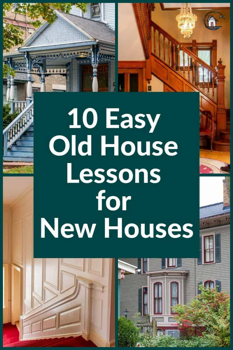 Photo collage of old house interiors and exteriors that can teach new houses some valuable lessons.