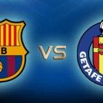 LIVE STREAM: BARCELONA VS GETAFE (LA LIGA)