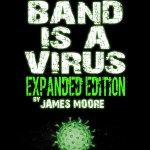 Book Recommendation: 'Your Band is a Virus', by James Moore
