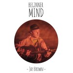 Music Review: Jay Brown – 'Beginner Mind'