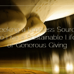 Seeking a Limitless Source to Live a Sustainable Life of Generous Giving