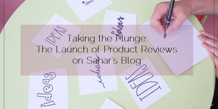 Sahar's Blog 2016 01 12 Taking the Plunge 2016 Will be the Launching Year of Product Reviews