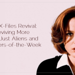 The X-Files Revival: Reviving More Than Just Aliens and Monsters-of-the-Week