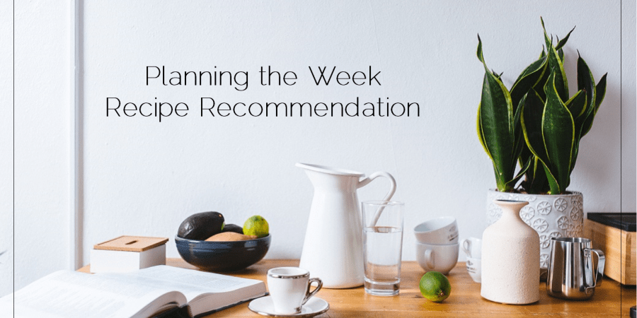 Planning the Week Recommended Recipe