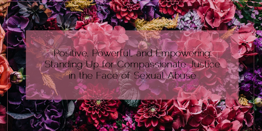 Sahar's Blog 2016 04 13 Positive Powerful and Empowering Standing Up for Compassionate Justice in the Face of Sexual Abuse