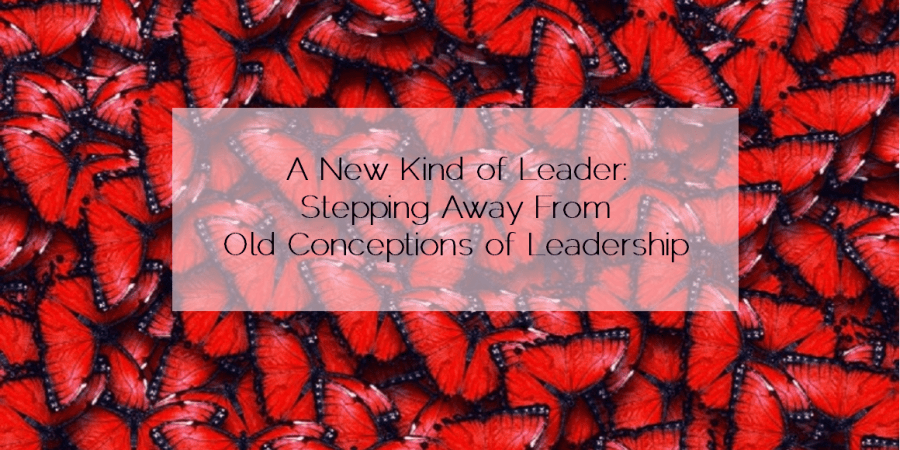 Sahar's Blog 2016 05 03 A New Kind of Leader Stepping Away From Old Conceptions of Leadership