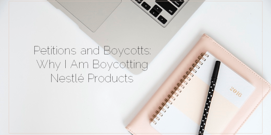 Sahar's Blog 2017 01 10 Petitions and Boycotts Why I Am Boycotting Nestlé Products