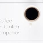 Coffee: From Crutch to Companion