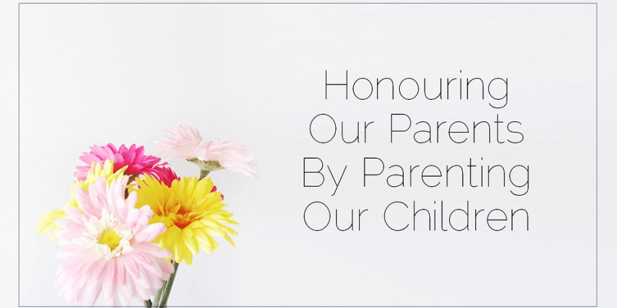 Sahar's Blog 2017 02 17 Honouring Our Parents By Parenting Our Children