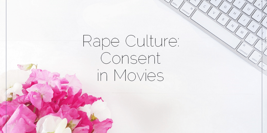 Sahar's Blog 2017 02 28 Rape Culture Consent in Movies