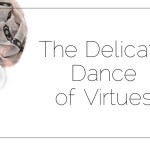 The Delicate Dance of Virtues