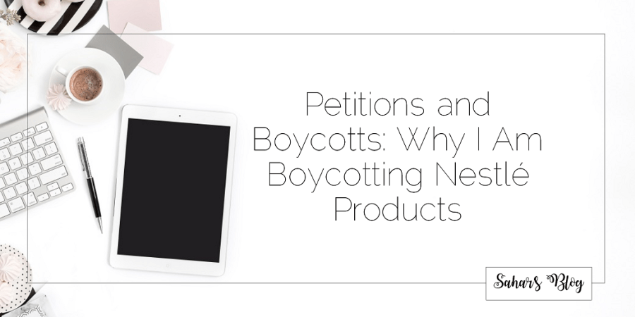 Sahar's Blog 2017 10 06 Petitions and Boycotts Why I Am Boycotting Nestlé Products Header