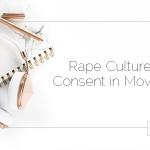 Rape Culture: Consent in Movies