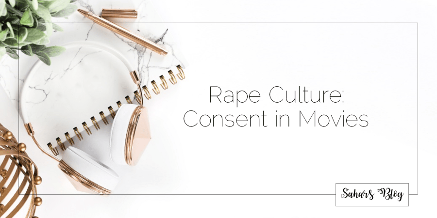 Sahar's Blog 2017 11 21 Rape Culture Consent in Movies Header