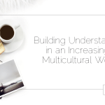 Building Understanding in an Increasingly Multicultural World