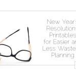 New Year's Resolutions: Printables for Easier and Less Wasteful Planning