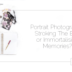 Portrait Photography: Stroking The Ego or Immortalising Memories?