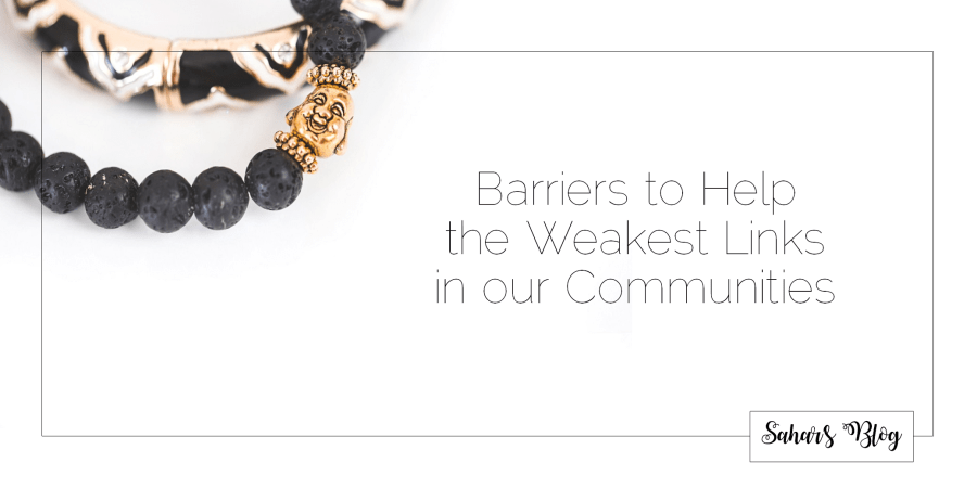 2018-02-21 Barriers to Help The Weakest Links in the Chain that are our Communities